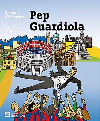 Un mar d'històries: Pep Guardiola por Oriol Domènech Quintana
