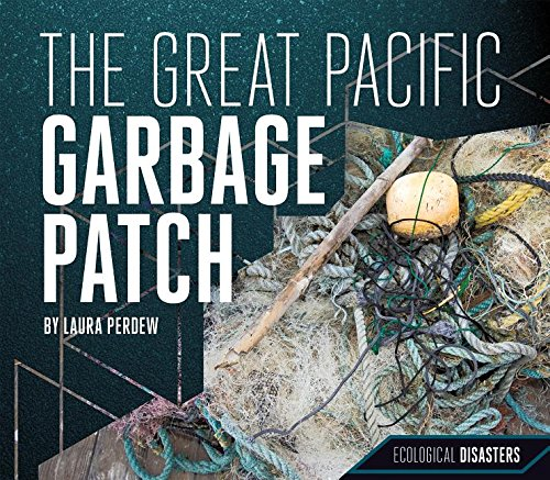 The Great Pacific Garbage Patch (Ecological Disasters) (Great Pacific Garbage Patch)