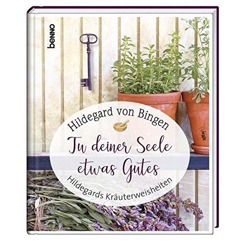 Geschenkbuch »Tu deiner Seele etwas Gutes«: Hildegards Kräuterweisheiten