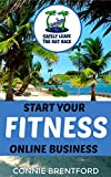 Start Your Fitness Online Business (Safely Leave The Rat Race Book 2) (English Edition)