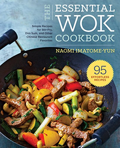 The Essential Wok Cookbook: A Simple Chinese Cookbook for Stir-Fry, Dim Sum, and Other Restaurant Favorites (English Edition)