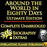 AROUND THE WORLD IN 80 DAYS BY JULES VERNE ULTIMATE EDITION - Unabridged Complete Legendary Book PLUS BIOGRAPHY and BONUS MATERIAL (English Edition)