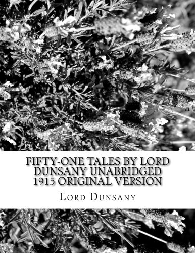Fifty-One Tales by Lord Dunsany Unabridged 1915 Original Version