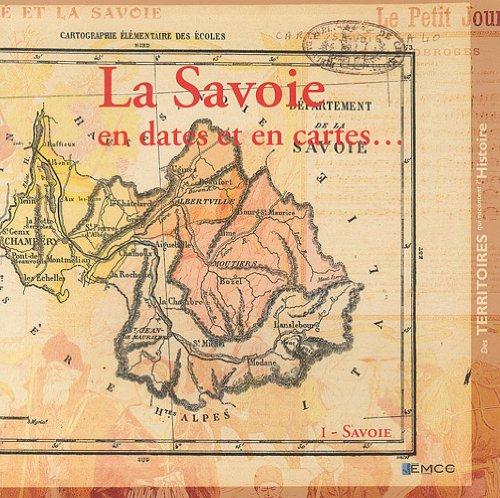 La Savoie en dates et en cartes. : Tome 1, Savoie