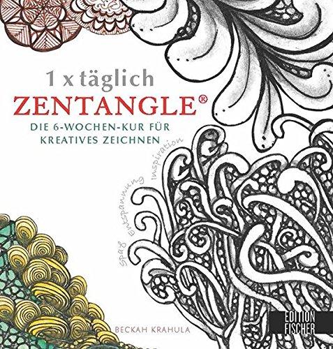 1 x täglich Zentangle: Die 6-Wochen-Kur für kreatives Zeichnen