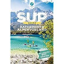 SUP-Guide Bayerisches Alpenvorland: 15 SUP-Spots + die schönsten Biergärten südlich von München (Kanu Kompakt)
