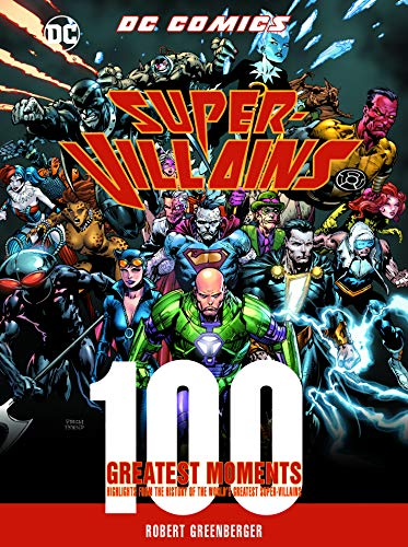 DC Comics Super-Villains: 100 Greatest Moments: Highlights from the History of the World's Greatest Super-Villains (100 Greatest Moments of Dc Comics) (Batman Big Brother)