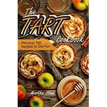 The Tart Cookbook: Delicious Tart Recipes to Die For! (English Edition)