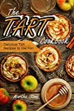 The Tart Cookbook: Delicious Tart Recipes to Die For!