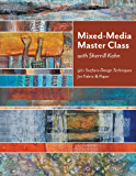 Mixed-Media Master Class with Sherrill Kahn: 50+ Surface-Design Techniques for Fabric & Paper