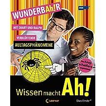 Wissen macht Ah! Band 4: WUNDERBAh!R - Verblüffende Alltagsphänomene mit Shary und Ralph