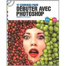 Step By Step 17 exercices pour débuter avec Photoshop : Atelier n°1 (CD Inclus)
