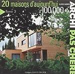 20 maisons d'aujourd'hui � 100 000 Euros