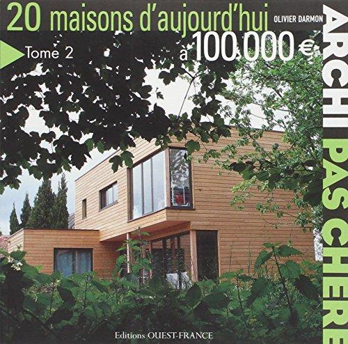 20 maisons d'aujourd'hui à 100 000 Euros par OLIVIER DARMON