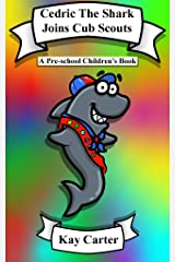 Cedric The Shark Joins Cub Scouts: Pre-school Children's Books (Bedtime Stories For Children Book 5) Kindle Edition