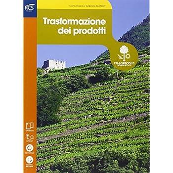 Trasfromazione Dei Prodotti. Con Extrakit-Openbook. Per Le Scuole Superiori. Con E-Book. Con Espansione Online