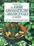 Le erbe aromatiche e medicinali in cucina. Per star bene e mangiare sano