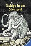 Tschipo in der Steinzeit (Ravensburger Taschenbücher) - Franz Hohler