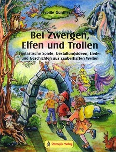 Bei Zwergen, Elfen und Trollen: Fantastische Spiele, Gestaltungsideen, Lieder und Geschichten aus zauberhaften (Hats Zwerg)