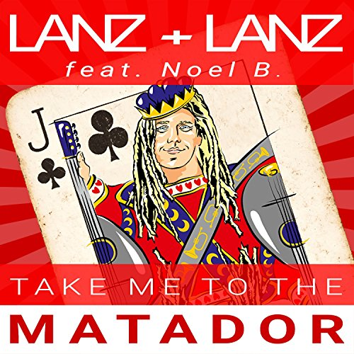 LANZ + LANZ (feat. Noel B.) - Take Me To The Matador
