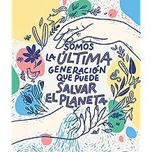 Somos la última generación que puede salvar el planeta (No ficción ilustrados)