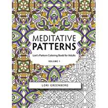 Meditative Patterns: Volume 1 (Lori's Pattern Coloring Book forAdults)