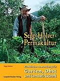 Sepp Holzers Permakultur: Praktische Anwendung für Garten, Obst- und Landwirtschaft - Sepp Holzer, Claudia Holzer, Josef A Holzer