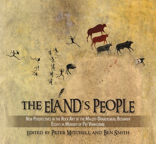The Eland's People: New Perspectives in the Rock Art of the Maloti-Drakensberg Bushmen Essays in Memory of Patricia Vinnicombe (2009-01-01)