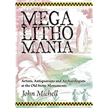 Megalithomania: Artists, Antiquarians and Archaeologists at the Old Stone Monuments