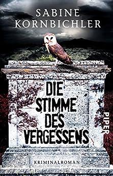 Die Stimme des Vergessens: Kriminalroman (Kristina-Mahlo-Reihe 2) von [Kornbichler, Sabine]