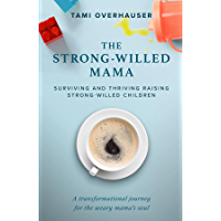 The Strong-Willed Mama: Surviving and Thriving Raising Strong-Willed Children (English Edition)