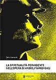La spiritualità pervadente nell'opera di Andrej Tarkovskij (la Zona Vol. 1)