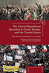 The Liberal-Republican Quandary in Israel, Europe, and the United States: Early Modern Thought Meets Current Affairs