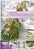 Tischschmuck: Formen-Anlässe-Praxis - Karl-Michael Haake