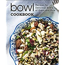 Bowl Cookbook: Recipes for Delicious Bowls of Grain and Rice (English Edition)