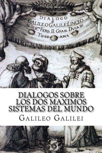Dialogos sobre los Dos Maximos Sistemas del Mundo (Spanish) Edition por Galileo Galilei