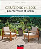 Créations en bois pour terrasse et jardin - 25 projets faciles à réaliser...