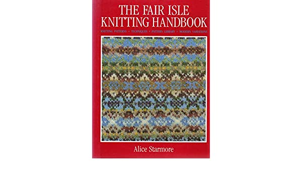 The Fair Isle Knitting Handbook: Amazon.de: Alice Starmore ...