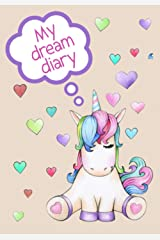 My Dream Diary: Cute unicorn dream journal for kids: girls and boys who love pink. Perfect stocking filler for a little one who's obsessed with ... about writing and self-reflection Paperback