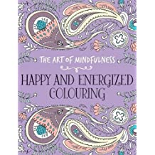The Art of Mindfulness: Happy and Energized Colouring