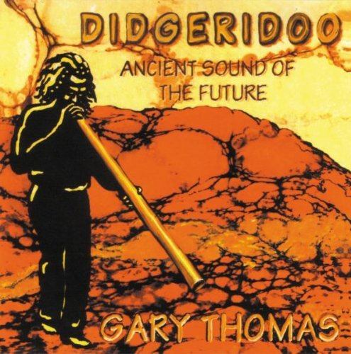 Didgeridoo: Ancient Sound of the Future by Gary Thomas (2005-06-14)
