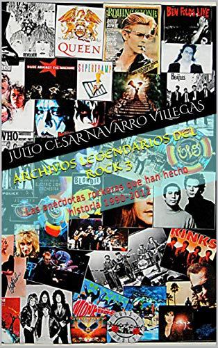 Archivos legendarios del rock 3: Las anécdotas rockeras que han hecho historia 1990-2012 (El almanaque del rock)