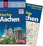 Reise Know-How CityTrip Aachen: Reiseführer mit Faltplan und kostenloser Web-App - Christine Krieb