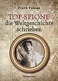 Top-Spione: die Weltgeschichte schrieben