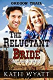 The Reluctant Bride: (Oregon Trail Series Book 1)