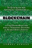 Blockchain: Un Guide Rapide pour Commencer à Comprendre la Blockchain, la Plus Grande Révolution dans la Technologie Financière et Au-delà Depuis l'Internet (French Edition)