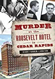 Murder at the Roosevelt Hotel in Cedar Rapids (True Crime) by Diane Fannon-Langton (2016-08-01)