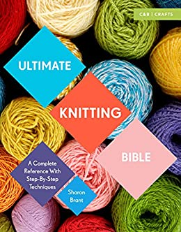 Ultimate Knitting Bible: A Complete Reference Guide with step-by-step techniques (Ultimate Bible) by [Brant, Sharon]