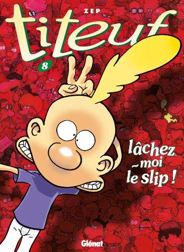 Titeuf - Tome 08 : Lâchez-moi le slip ! par Zep