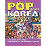 Pop Goes Korea: Behind the Revolution in Movies, Music, and Internet Culture by Mark James Russell (2009-01-01)